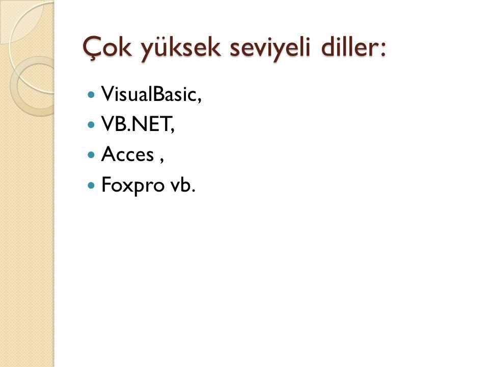 Çok yüksek seviyeli diller: VisualBasic, VB.NET, Acces, Foxpro vb.