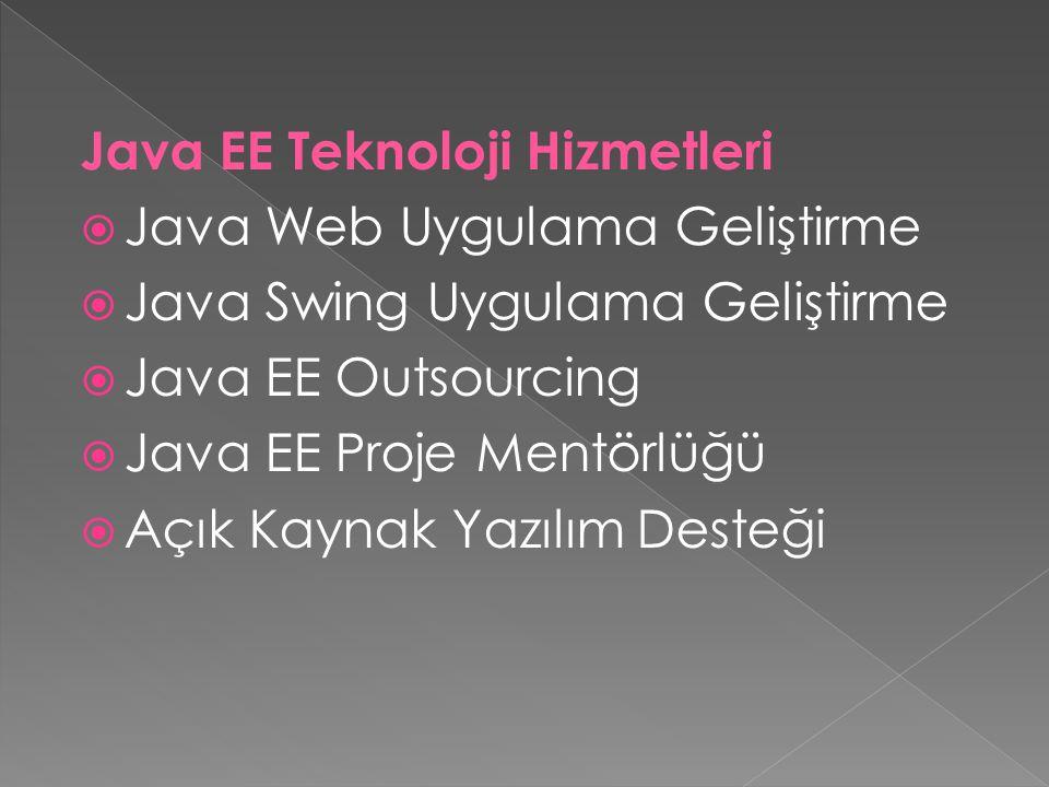 Java EE Teknoloji Hizmetleri  Java Web Uygulama Geliştirme  Java Swing Uygulama Geliştirme  Java EE Outsourcing  Java EE Proje Mentörlüğü  Açık Kaynak Yazılım Desteği