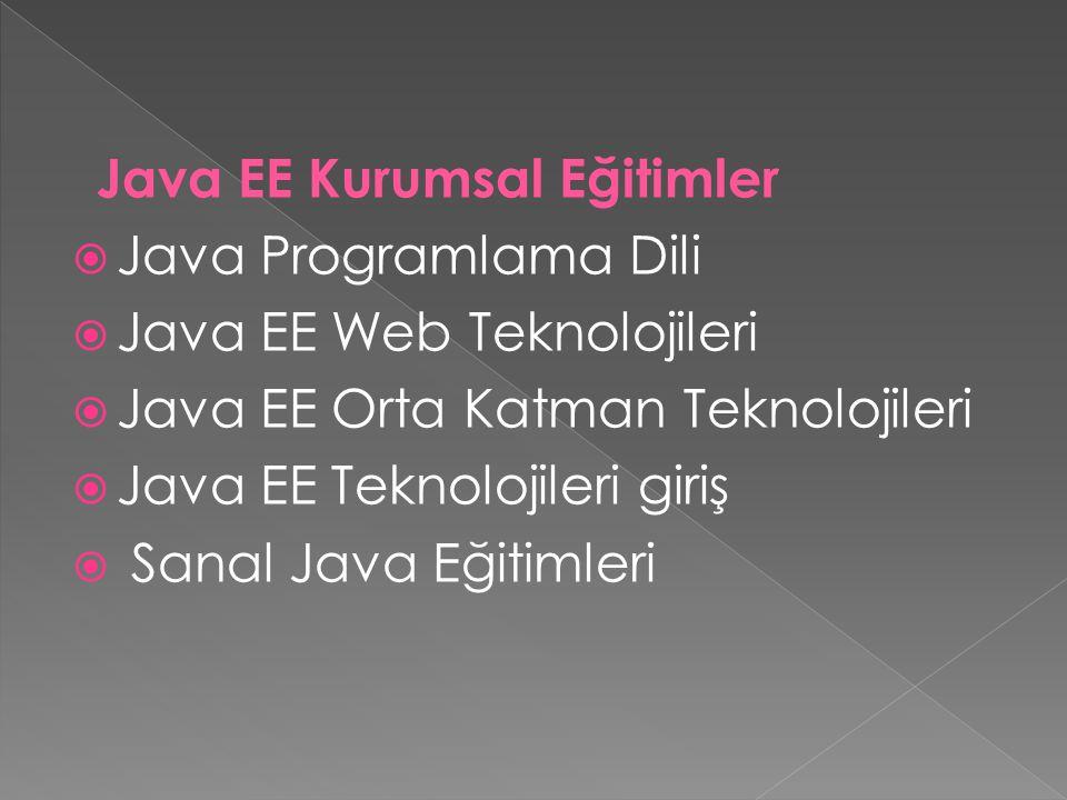 Java EE Kurumsal Eğitimler  Java Programlama Dili  Java EE Web Teknolojileri  Java EE Orta Katman Teknolojileri  Java EE Teknolojileri giriş  Sanal Java Eğitimleri