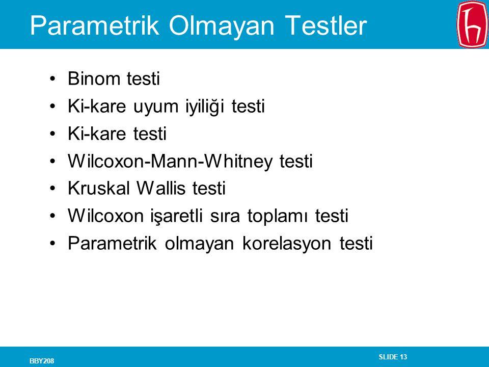 SLIDE 13 BBY208 Parametrik Olmayan Testler Binom testi Ki-kare uyum iyiliği testi Ki-kare testi Wilcoxon-Mann-Whitney testi Kruskal Wallis testi Wilco