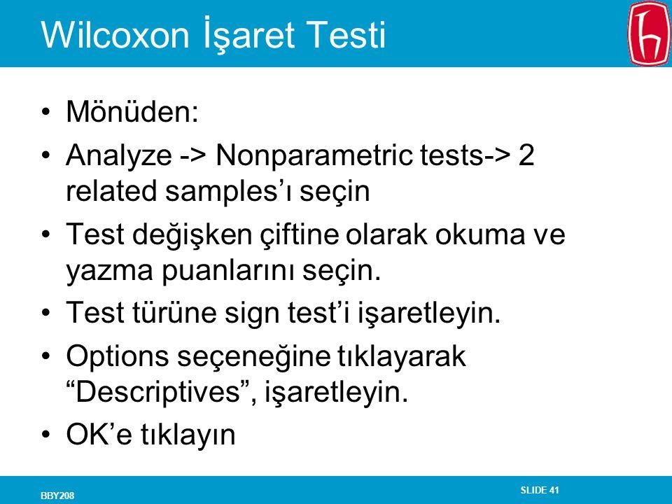 SLIDE 41 BBY208 Wilcoxon İşaret Testi Mönüden: Analyze -> Nonparametric tests-> 2 related samples'ı seçin Test değişken çiftine olarak okuma ve yazma