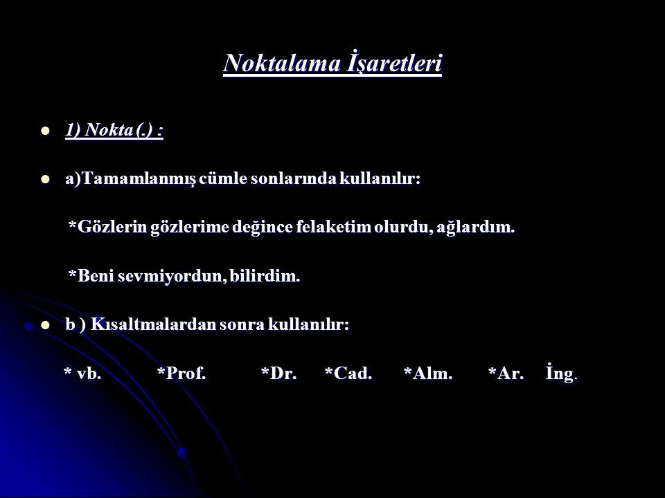 Noktalama İşaretleri 1) Nokta (.) : 1) Nokta (.) : a)Tamamlanmış cümle sonlarında kullanılır: a)Tamamlanmış cümle sonlarında kullanılır: *Gözlerin göz