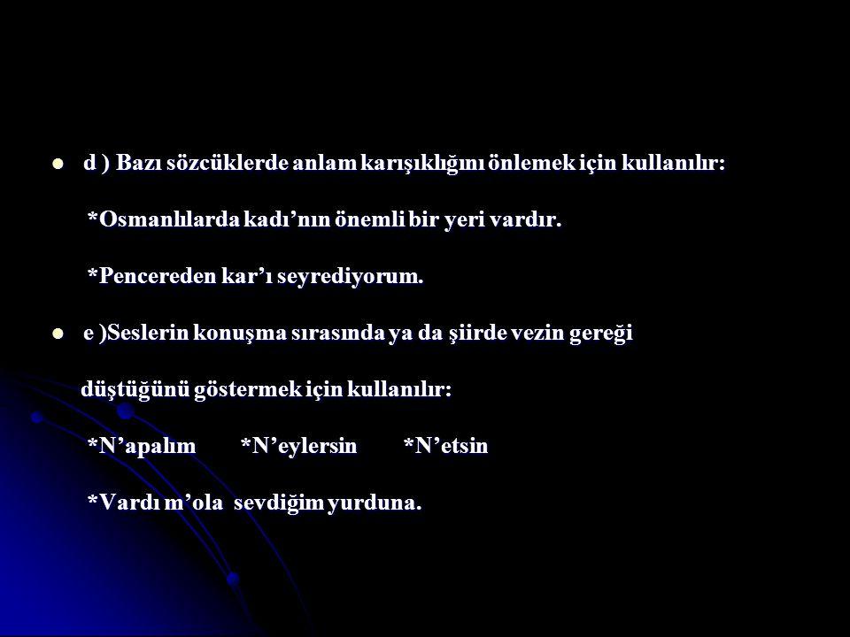d ) Bazı sözcüklerde anlam karışıklığını önlemek için kullanılır: d ) Bazı sözcüklerde anlam karışıklığını önlemek için kullanılır: *Osmanlılarda kadı