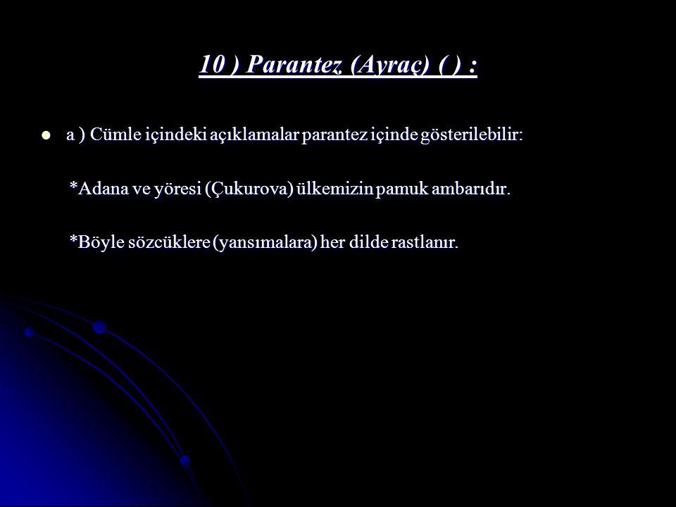 10 ) Parantez (Ayraç) ( ) : a ) Cümle içindeki açıklamalar parantez içinde gösterilebilir: a ) Cümle içindeki açıklamalar parantez içinde gösterilebil