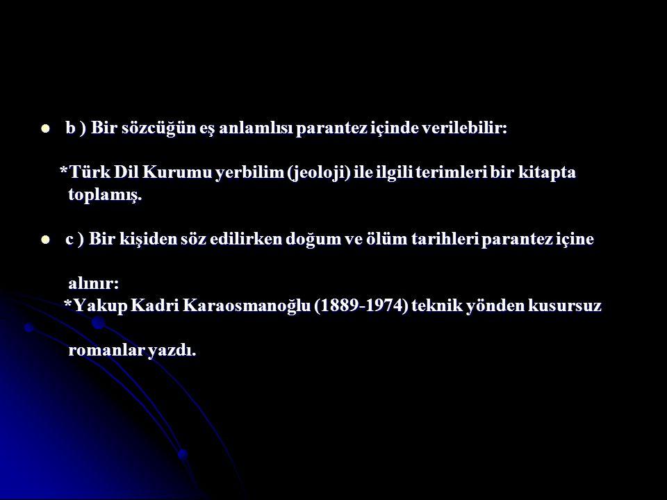 b ) Bir sözcüğün eş anlamlısı parantez içinde verilebilir: b ) Bir sözcüğün eş anlamlısı parantez içinde verilebilir: *Türk Dil Kurumu yerbilim (jeolo