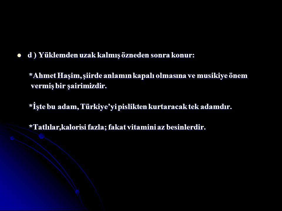 d ) Yüklemden uzak kalmış özneden sonra konur: d ) Yüklemden uzak kalmış özneden sonra konur: *Ahmet Haşim, şiirde anlamın kapalı olmasına ve musikiye