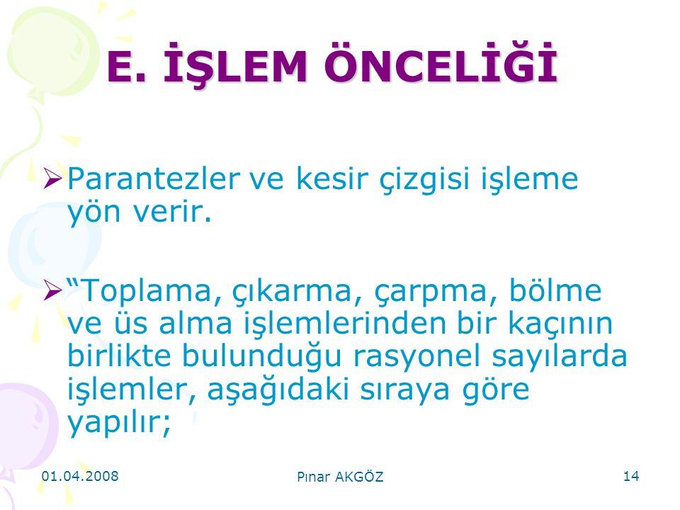 """01.04.2008 Pınar AKGÖZ 14 E. İŞLEM ÖNCELİĞİ  Parantezler ve kesir çizgisi işleme yön verir.  """"Toplama, çıkarma, çarpma, bölme ve üs alma işlemlerind"""
