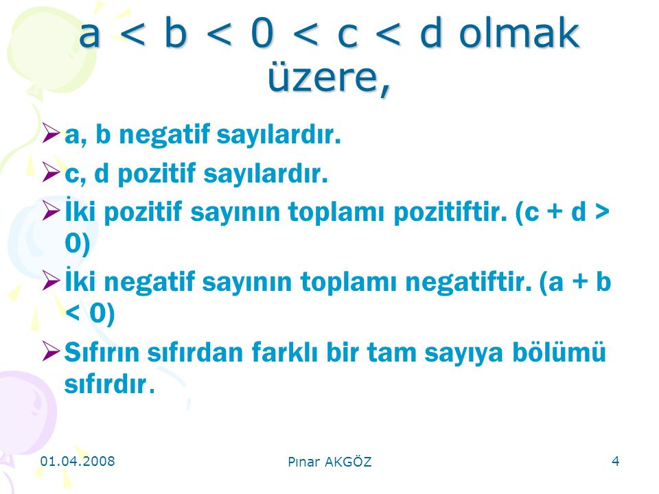 01.04.2008 Pınar AKGÖZ 5 a < b < 0 < c < d olmak üzere,  Aynı işaretli iki sayının çarpımı (ya da bölümü) pozitiftir.