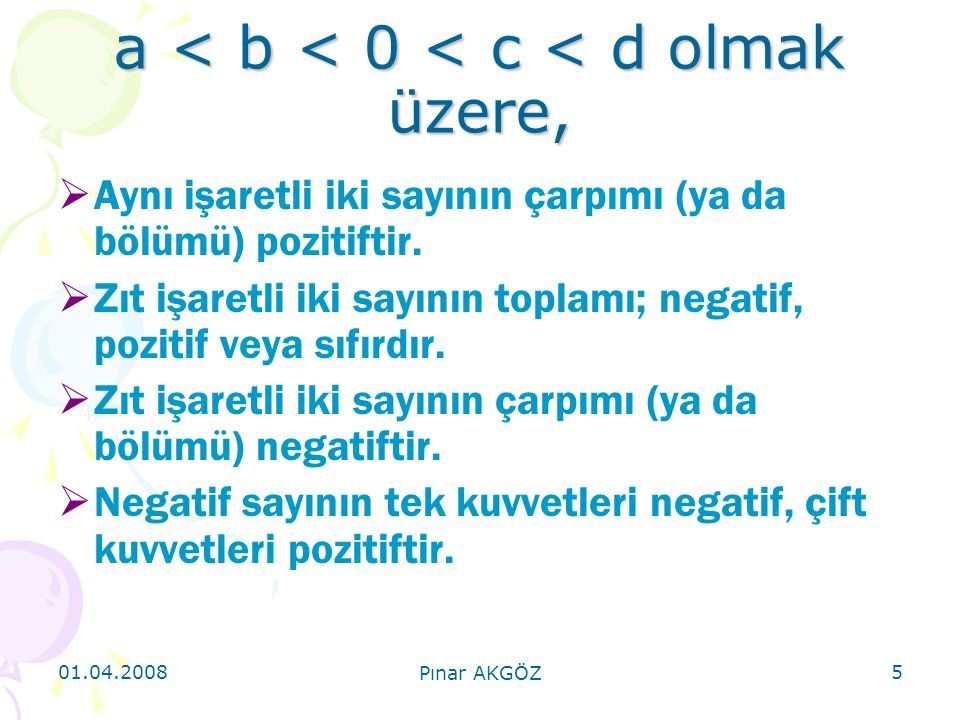 01.04.2008 Pınar AKGÖZ 5 a < b < 0 < c < d olmak üzere,  Aynı işaretli iki sayının çarpımı (ya da bölümü) pozitiftir.  Zıt işaretli iki sayının topl