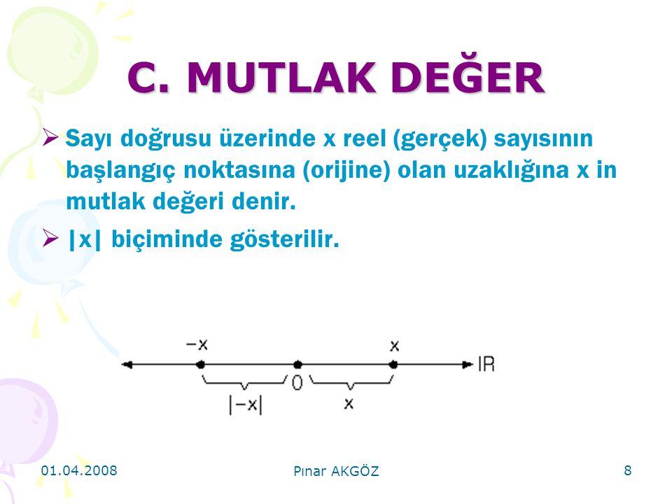 01.04.2008 Pınar AKGÖZ 8 C. MUTLAK DEĞER  Sayı doğrusu üzerinde x reel (gerçek) sayısının başlangıç noktasına (orijine) olan uzaklığına x in mutlak d