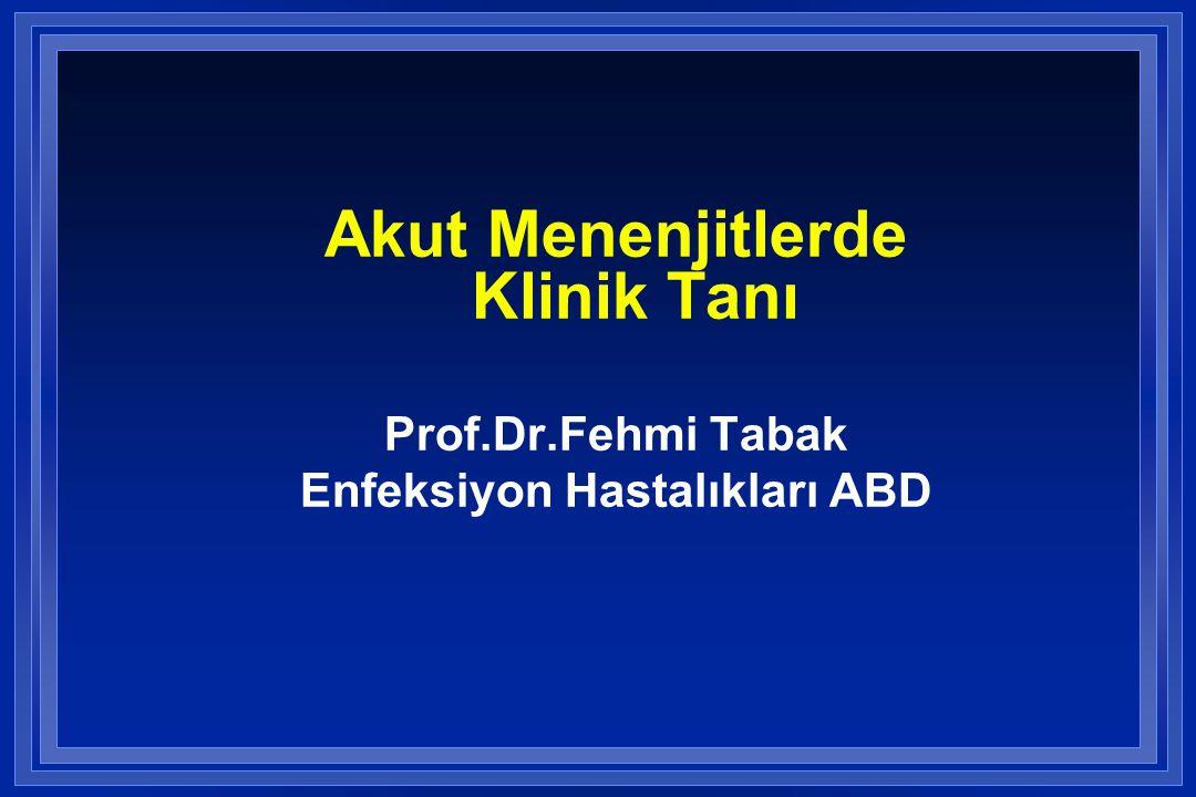 Akut Menenjitlerde Klinik Tanı Prof.Dr.Fehmi Tabak Enfeksiyon Hastalıkları ABD