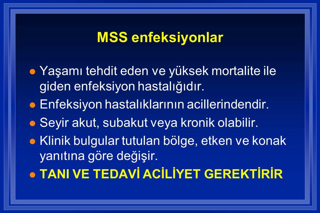MSS enfeksiyonlar l Yaşamı tehdit eden ve yüksek mortalite ile giden enfeksiyon hastalığıdır.