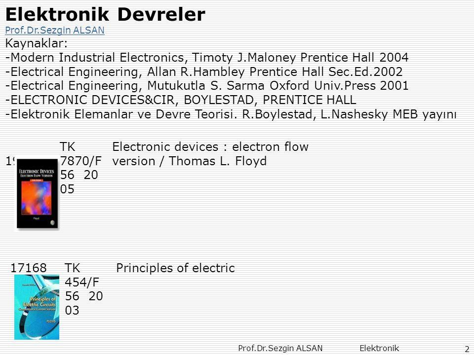 Prof.Dr.Sezgin ALSAN Elektronik 2 Elektronik Devreler Prof.Dr.Sezgin ALSAN Kaynaklar: -Modern Industrial Electronics, Timoty J.Maloney Prentice Hall 2