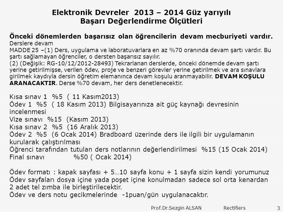 Prof.Dr.Sezgin ALSAN Rectifiers 3 Elektronik Devreler 2013 – 2014 Güz yarıyılı Başarı Değerlendirme Ölçütleri Önceki dönemlerden başarısız olan öğrencilerin devam mecburiyeti vardır.