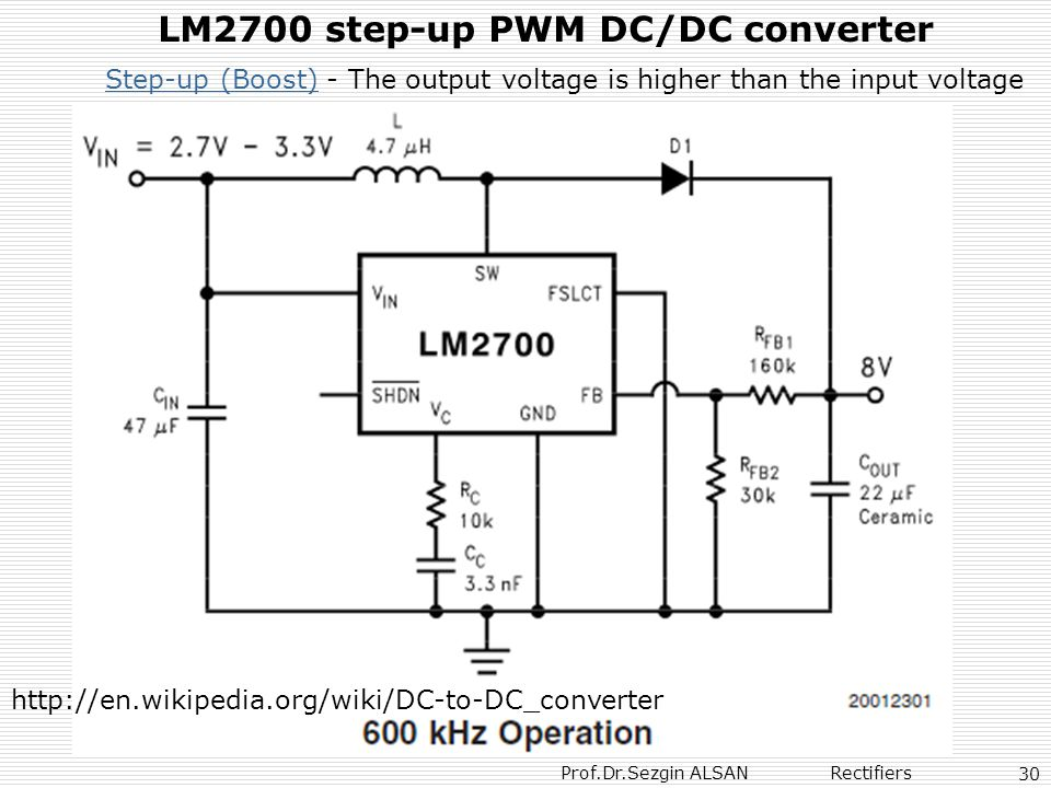 Prof.Dr.Sezgin ALSAN Rectifiers 30 LM2700 step-up PWM DC/DC converter Step-up (Boost)Step-up (Boost) - The output voltage is higher than the input vol
