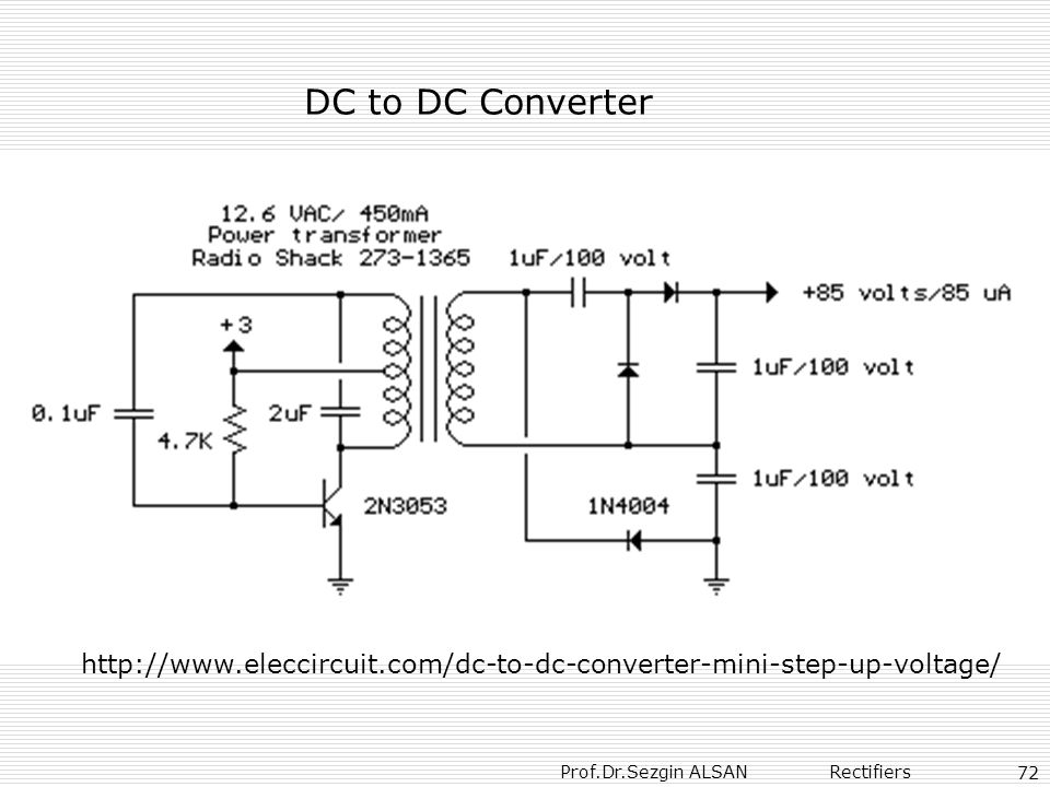 Prof.Dr.Sezgin ALSAN Rectifiers 72 DC to DC Converter http://www.eleccircuit.com/dc-to-dc-converter-mini-step-up-voltage/