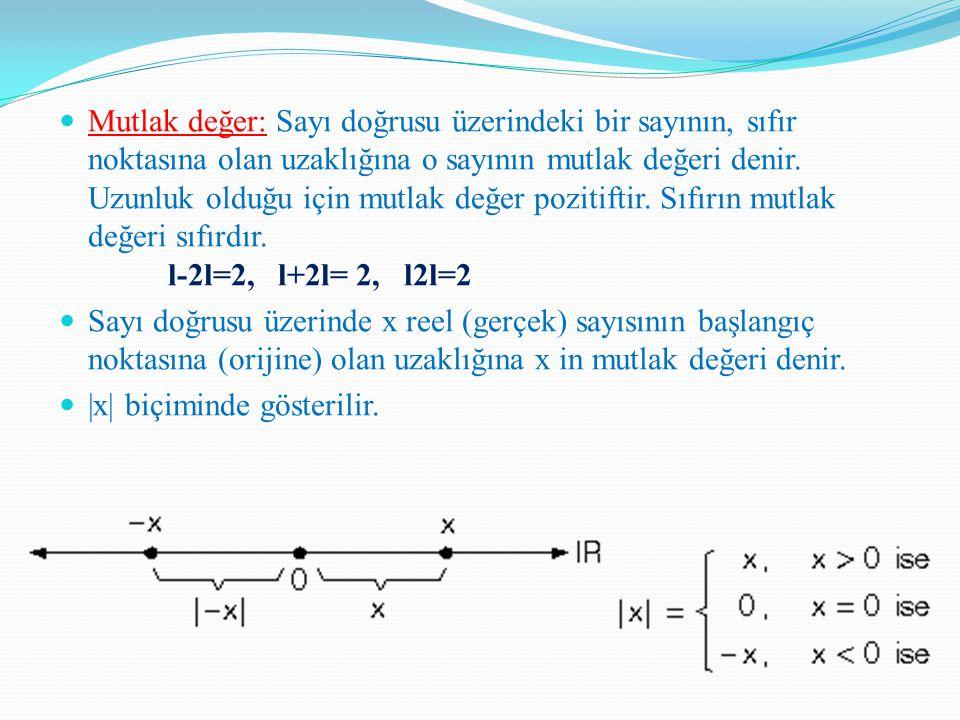 Mutlak değer: Sayı doğrusu üzerindeki bir sayının, sıfır noktasına olan uzaklığına o sayının mutlak değeri denir.