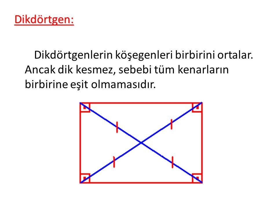 Dikdörtgen: Dikdörtgenlerin köşegenleri birbirini ortalar. Ancak dik kesmez, sebebi tüm kenarların birbirine eşit olmamasıdır.