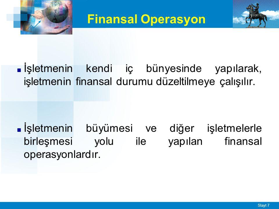 Slayt 7 ■ İşletmenin kendi iç bünyesinde yapılarak, işletmenin finansal durumu düzeltilmeye çalışılır. ■ İşletmenin büyümesi ve diğer işletmelerle bir