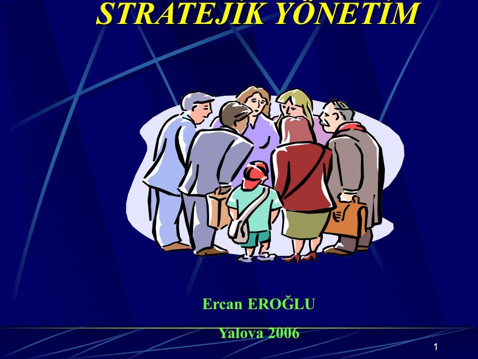 1 STRATEJİK YÖNETİM Ercan EROĞLU Yalova 2006
