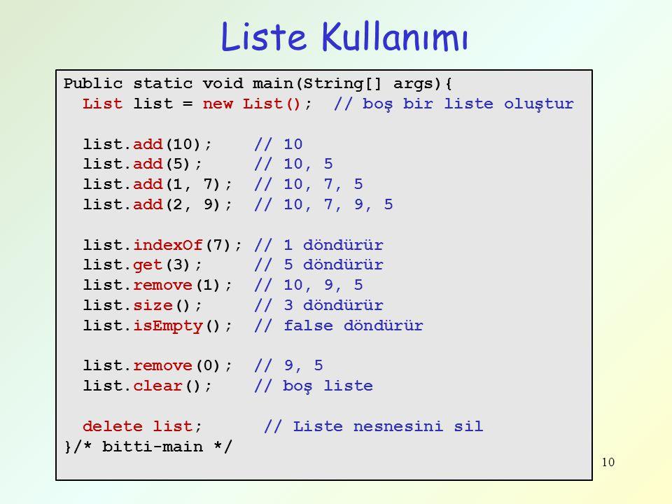 10 Liste Kullanımı Public static void main(String[] args){ List list = new List(); // boş bir liste oluştur list.add(10); // 10 list.add(5); // 10, 5