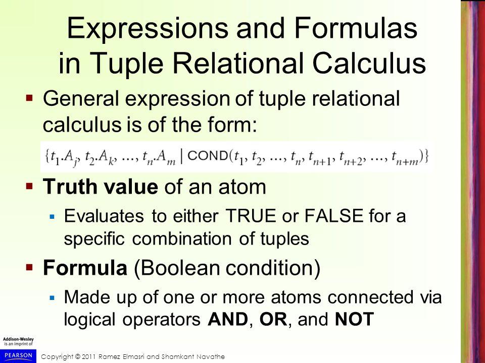 Copyright © 2011 Ramez Elmasri and Shamkant Navathe Expressions and Formulas in Tuple Relational Calculus  General expression of tuple relational cal