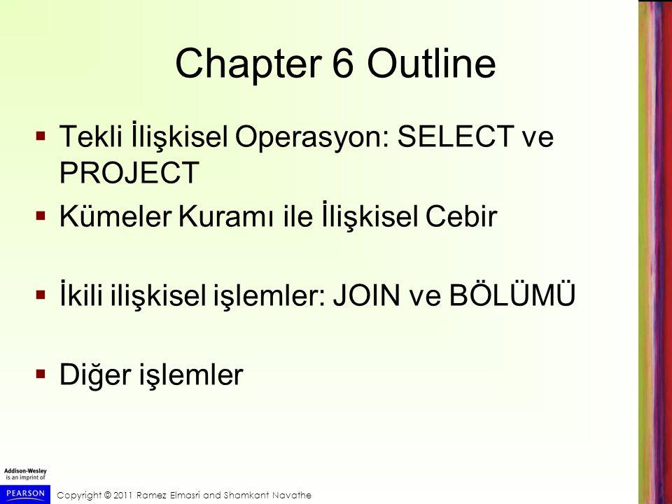 Chapter 6 Outline  Tekli İlişkisel Operasyon: SELECT ve PROJECT  Kümeler Kuramı ile İlişkisel Cebir  İkili ilişkisel işlemler: JOIN ve BÖLÜMÜ  Diğ