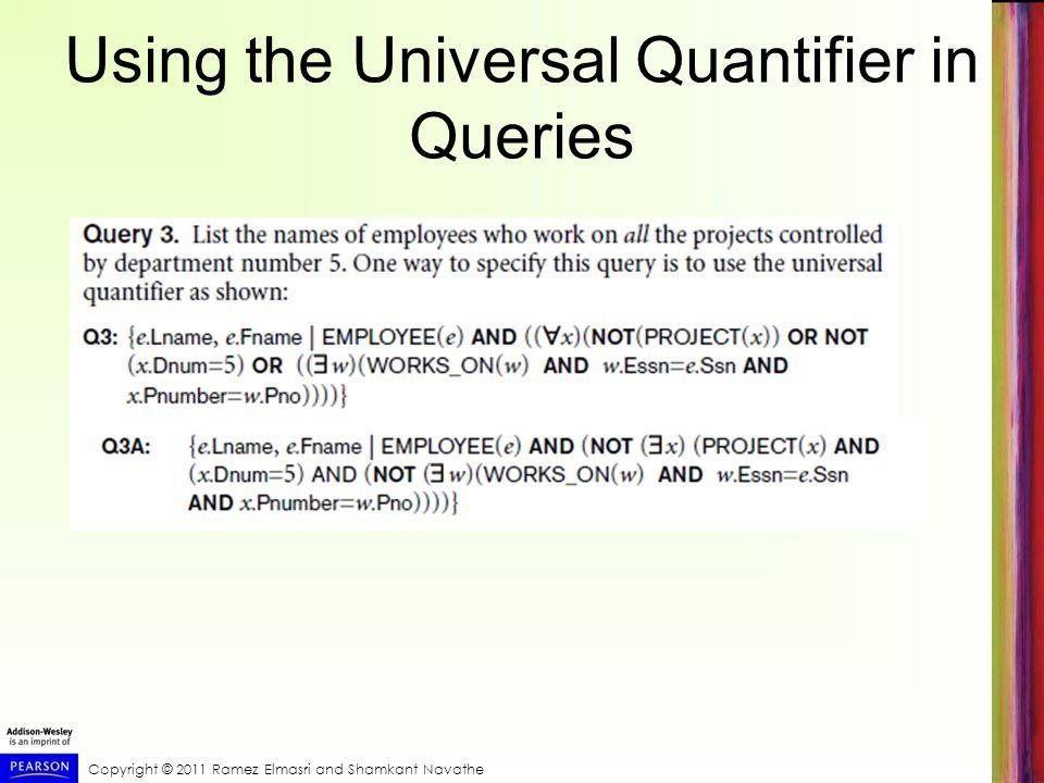 Copyright © 2011 Ramez Elmasri and Shamkant Navathe Using the Universal Quantifier in Queries