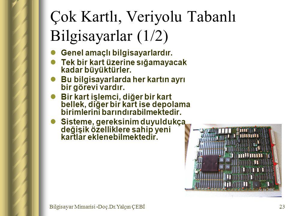 Bilgisayar Mimarisi -Doç.Dr.Yalçın ÇEBİ23 Çok Kartlı, Veriyolu Tabanlı Bilgisayarlar (1/2) Genel amaçlı bilgisayarlardır. Tek bir kart üzerine sığamay
