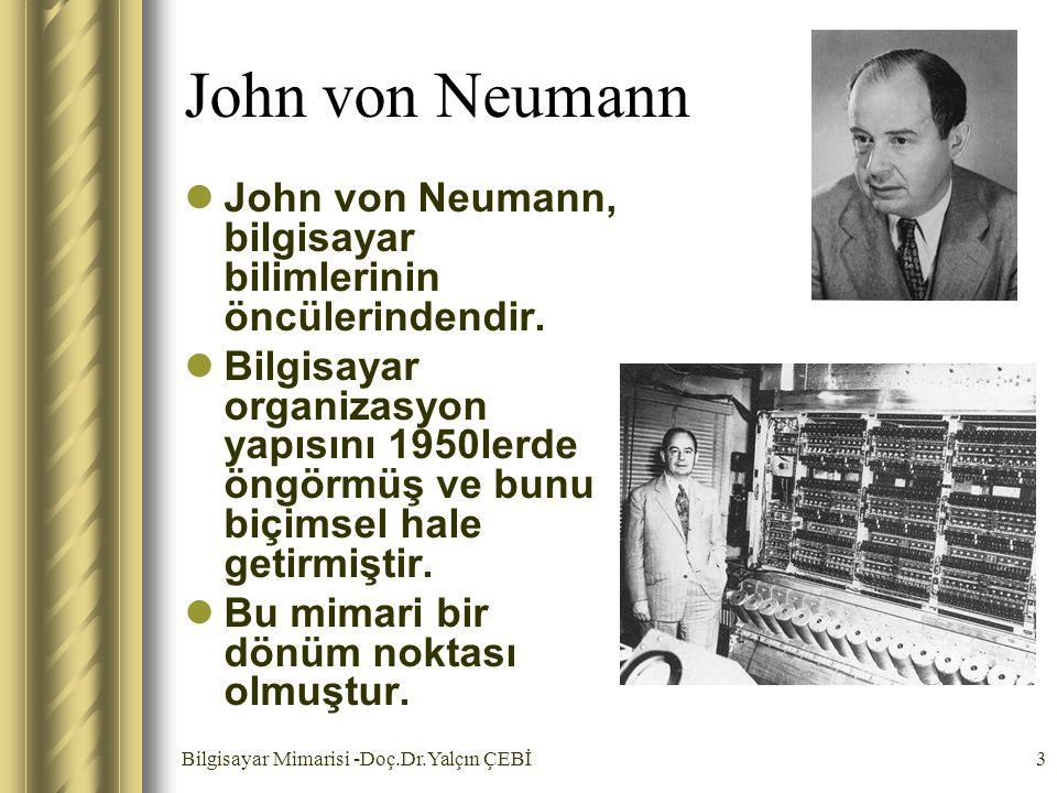 Bilgisayar Mimarisi -Doç.Dr.Yalçın ÇEBİ4 Von Neumann Mimarisi (1/2) Bir bilgisayarı oluşturan ana bileşenleri tanımlanmaktadır.