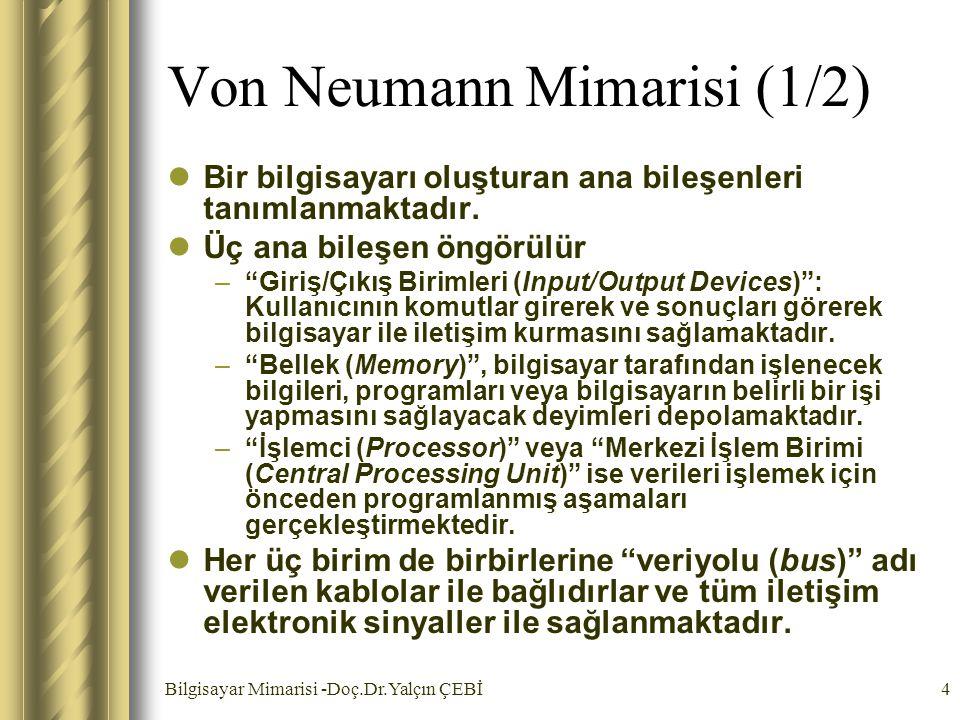 Bilgisayar Mimarisi -Doç.Dr.Yalçın ÇEBİ4 Von Neumann Mimarisi (1/2) Bir bilgisayarı oluşturan ana bileşenleri tanımlanmaktadır. Üç ana bileşen öngörül