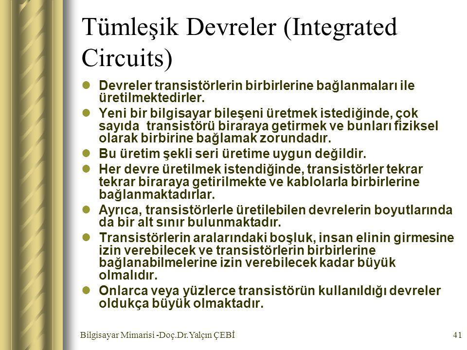 Bilgisayar Mimarisi -Doç.Dr.Yalçın ÇEBİ41 Tümleşik Devreler (Integrated Circuits) Devreler transistörlerin birbirlerine bağlanmaları ile üretilmektedi