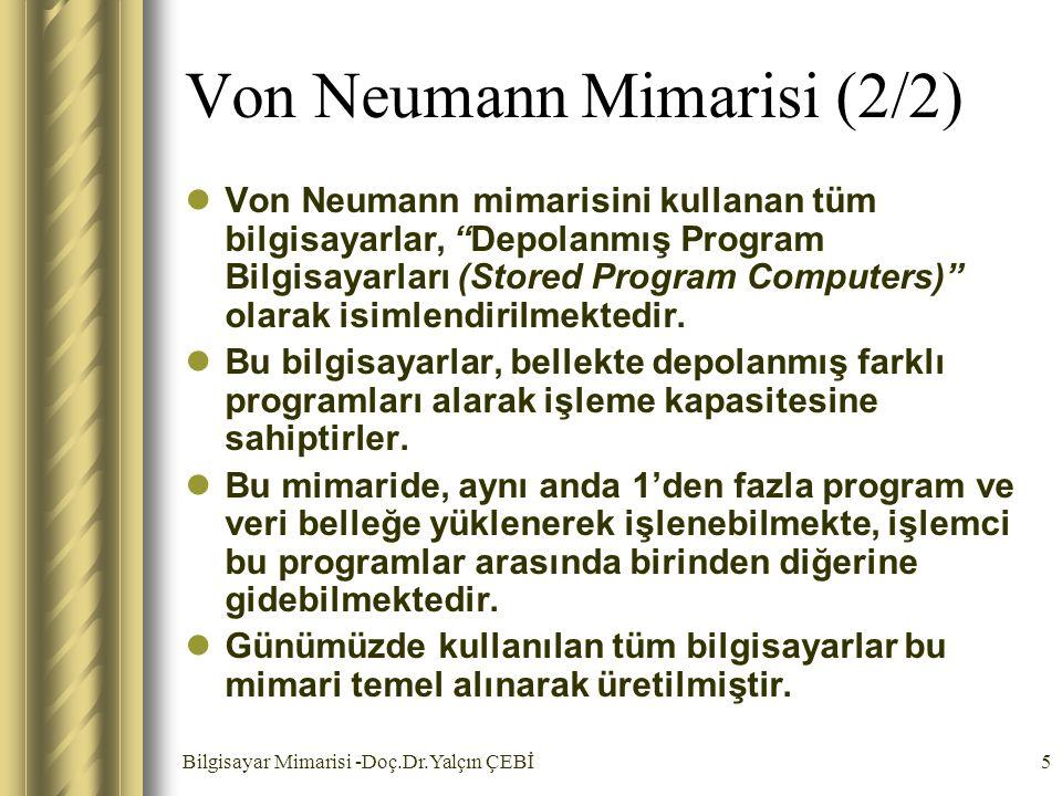 """Bilgisayar Mimarisi -Doç.Dr.Yalçın ÇEBİ5 Von Neumann Mimarisi (2/2) Von Neumann mimarisini kullanan tüm bilgisayarlar, """"Depolanmış Program Bilgisayarl"""