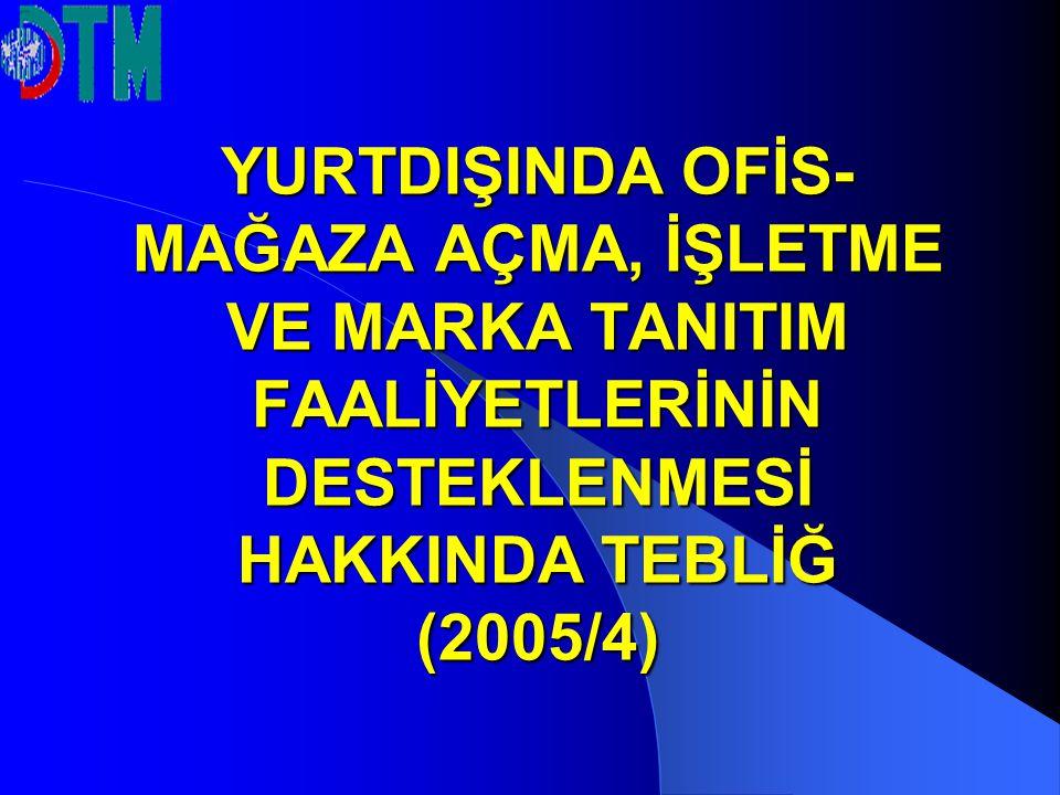 YURTDIŞINDA OFİS- MAĞAZA AÇMA, İŞLETME VE MARKA TANITIM FAALİYETLERİNİN DESTEKLENMESİ HAKKINDA TEBLİĞ (2005/4)