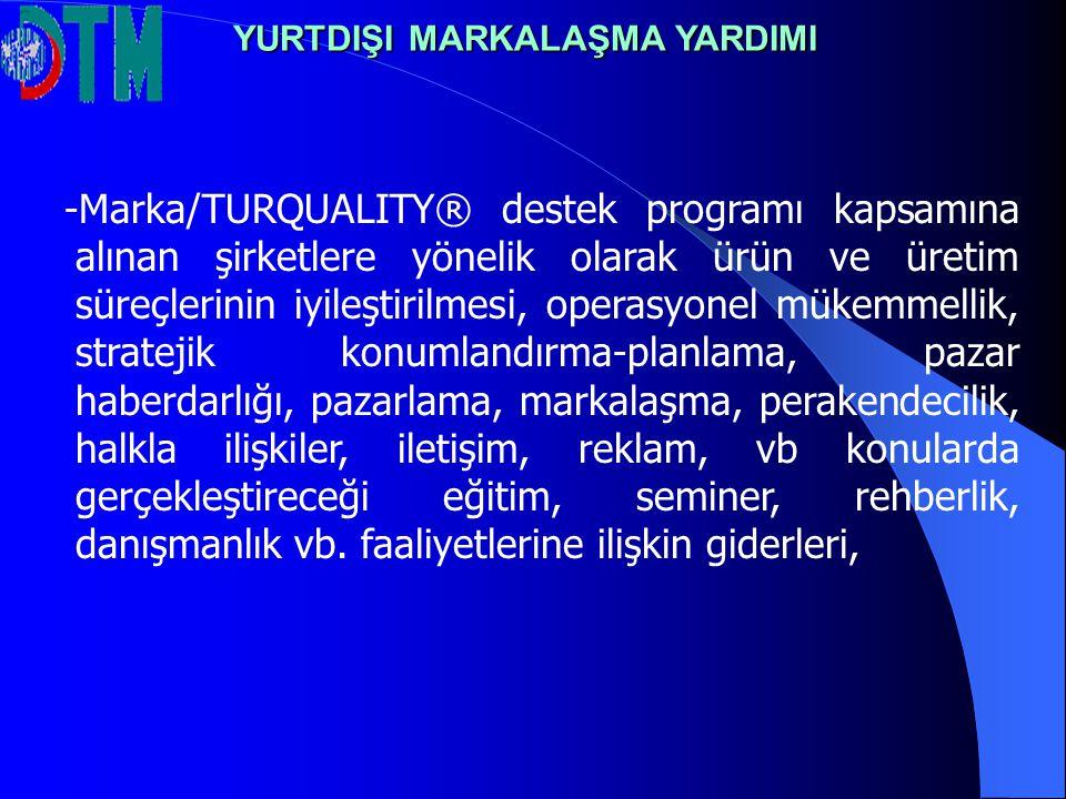 -Marka/TURQUALITY® destek programı kapsamına alınan şirketlere yönelik olarak ürün ve üretim süreçlerinin iyileştirilmesi, operasyonel mükemmellik, st
