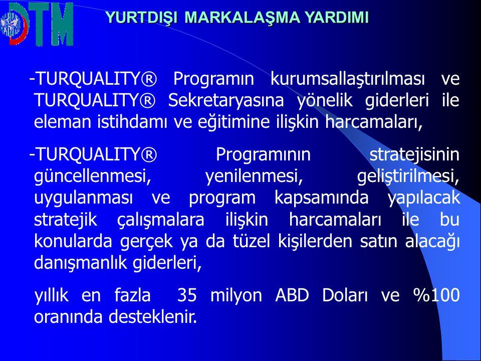 -TURQUALITY® Programın kurumsallaştırılması ve TURQUALITY® Sekretaryasına yönelik giderleri ile eleman istihdamı ve eğitimine ilişkin harcamaları, -TU