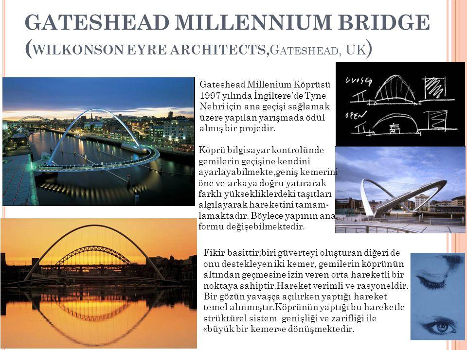 GATESHEAD MILLENNIUM BRIDGE ( WILKONSON EYRE ARCHITECTS, G ATESHEAD, UK ) Gateshead Millenium Köprüsü 1997 yılında İngiltere'de Tyne Nehri için ana ge