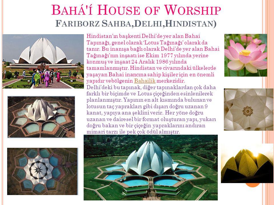 B AHÁ ' Í H OUSE OF W ORSHIP F ARIBORZ S AHBA,D ELHI,H INDISTAN ) Hindistan'ın başkenti Delhi'de yer alan Bahai Tapınağı, genel olarak 'Lotus Tağınağı