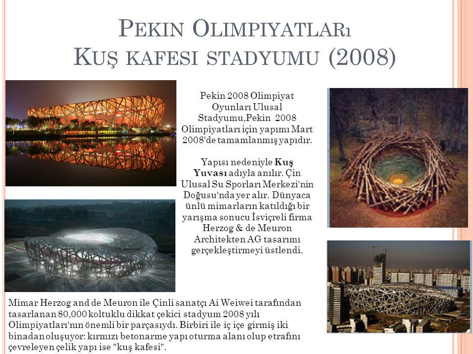 P EKIN O LIMPIYATLARı K UŞ KAFESI STADYUMU (2008) Pekin 2008 Olimpiyat Oyunları Ulusal Stadyumu,Pekin 2008 Olimpiyatları için yapımı Mart 2008'de tama
