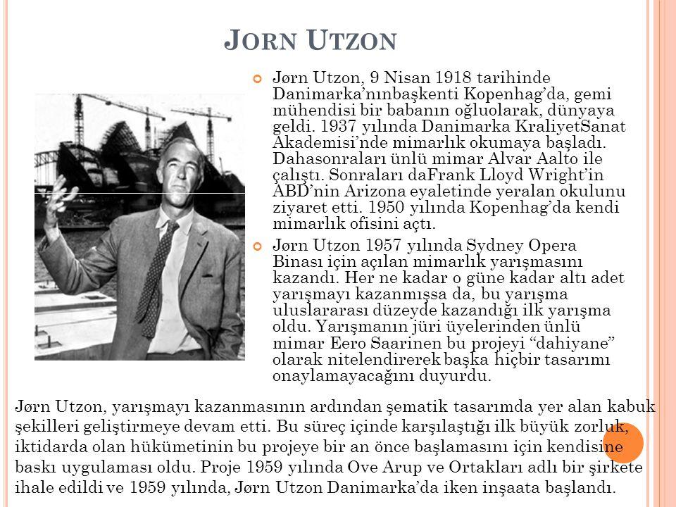 J ORN U TZON Jørn Utzon, 9 Nisan 1918 tarihinde Danimarka'nınbaşkenti Kopenhag'da, gemi mühendisi bir babanın oğluolarak, dünyaya geldi. 1937 yılında