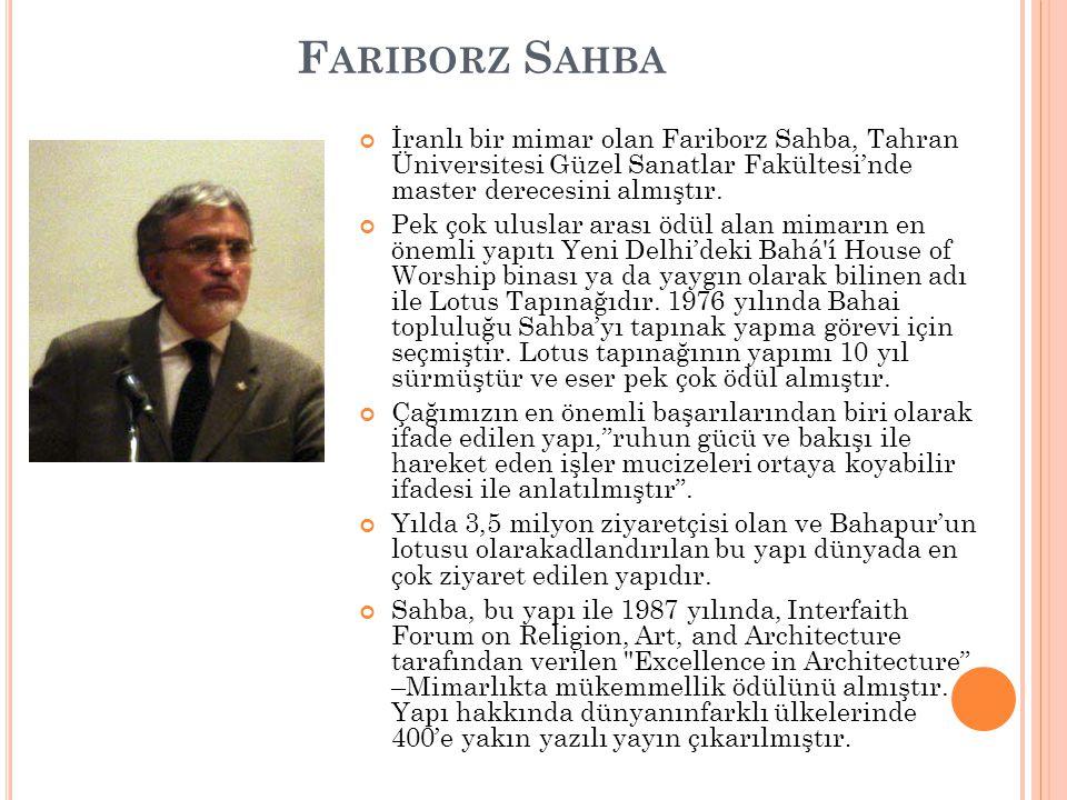 F ARIBORZ S AHBA İranlı bir mimar olan Fariborz Sahba, Tahran Üniversitesi Güzel Sanatlar Fakültesi'nde master derecesini almıştır. Pek çok uluslar ar