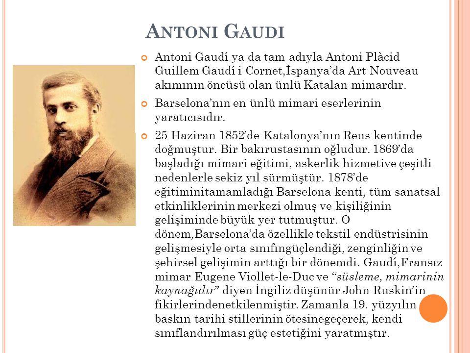 A NTONI G AUDI Antoni Gaudí ya da tam adıyla Antoni Plàcid Guillem Gaudí i Cornet,İspanya'da Art Nouveau akımının öncüsü olan ünlü Katalan mimardır. B