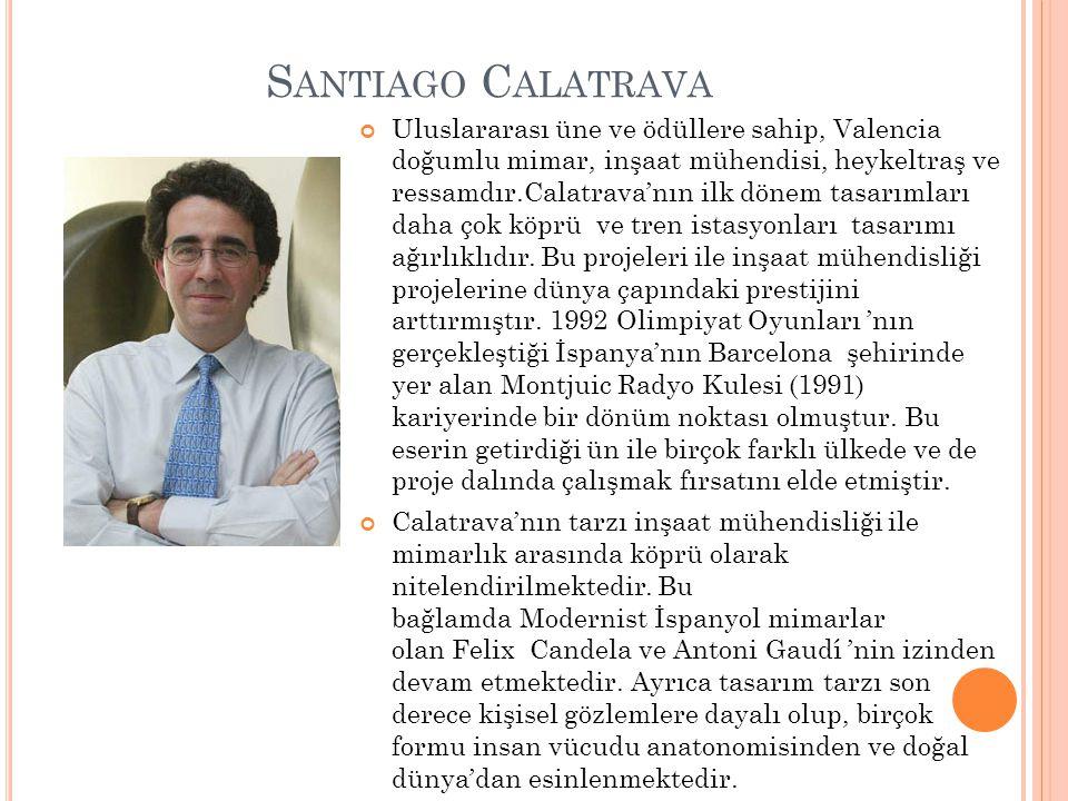 S ANTIAGO C ALATRAVA Uluslararası üne ve ödüllere sahip, Valencia doğumlu mimar, inşaat mühendisi, heykeltraş ve ressamdır.Calatrava'nın ilk dönem tas