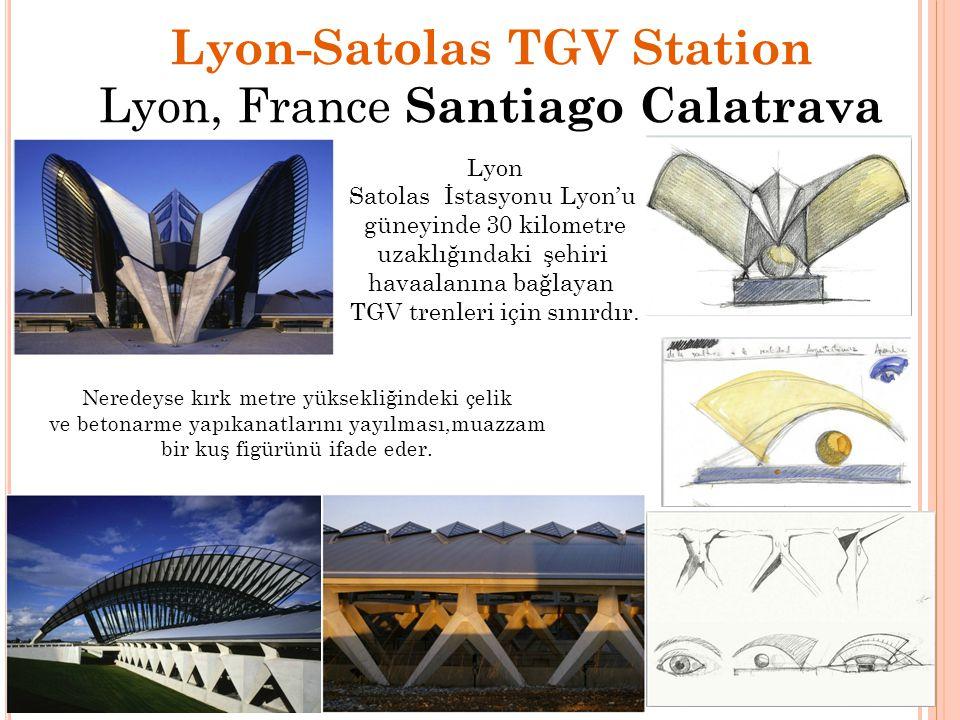 Lyon-Satolas TGV Station Lyon, France Santiago Calatrava Neredeyse kırk metre yüksekliğindeki çelik ve betonarme yapıkanatlarını yayılması,muazzam bir