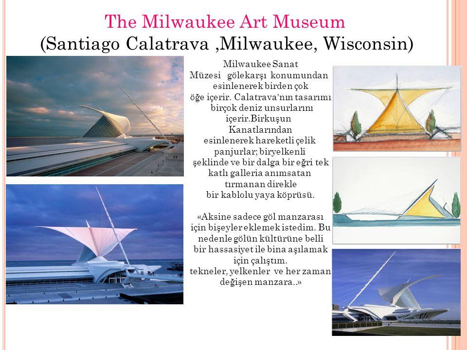 The Milwaukee Art Museum (Santiago Calatrava,Milwaukee, Wisconsin) Milwaukee Sanat Müzesi gölekarşı konumundan esinlenerek birden çok öğe içerir. Cala