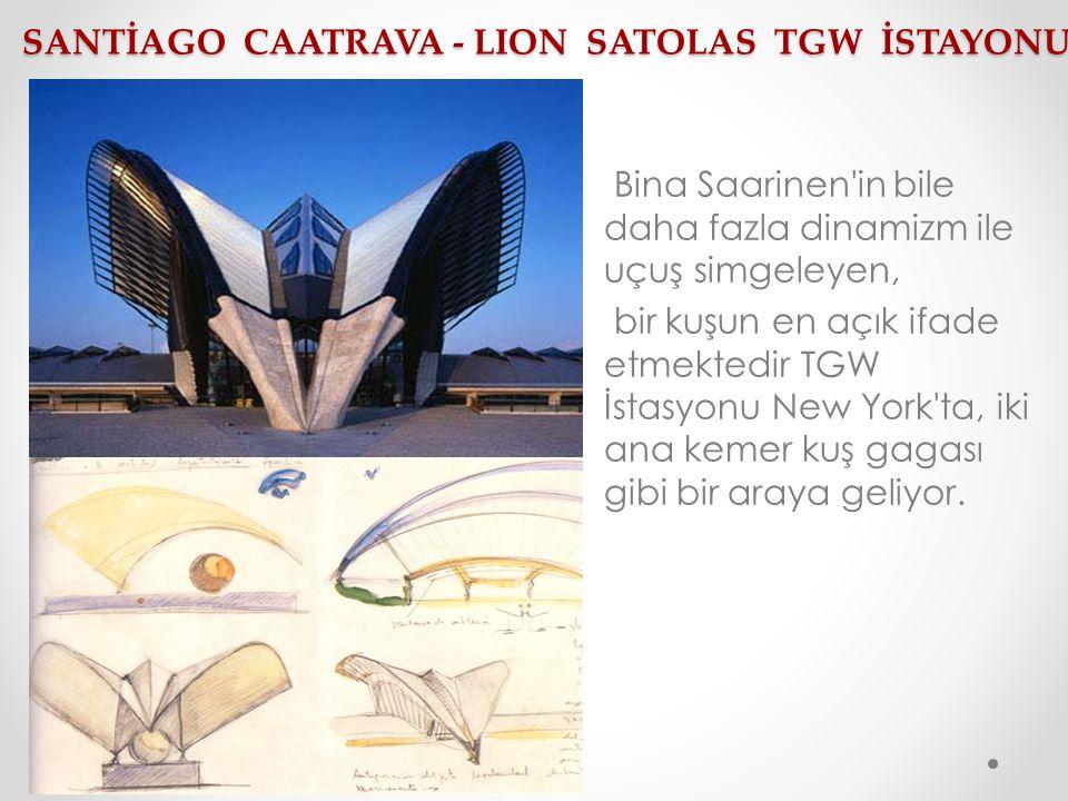 SANTİAGO CAATRAVA - LION SATOLAS TGW İSTAYONU Bina Saarinen'in bile daha fazla dinamizm ile uçuş simgeleyen, bir kuşun en açık ifade etmektedir TGW İs