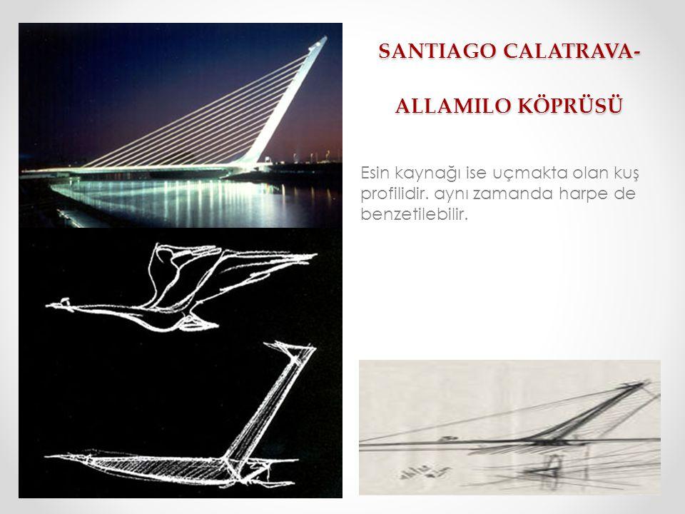 SANTIAGO CALATRAVA- ALLAMILO KÖPRÜSÜ SANTIAGO CALATRAVA- ALLAMILO KÖPRÜSÜ Esin kaynağı ise uçmakta olan kuş profilidir. aynı zamanda harpe de benzetil