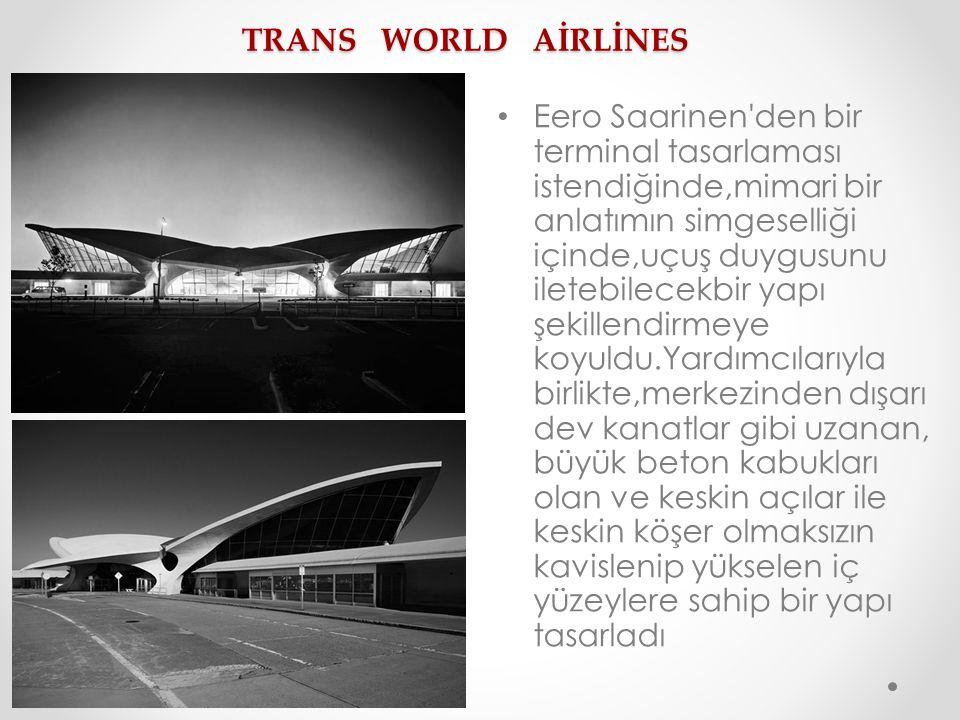 TRANS WORLD AİRLİNES Eero Saarinen'den bir terminal tasarlaması istendiğinde,mimari bir anlatımın simgeselliği içinde,uçuş duygusunu iletebilecekbir y