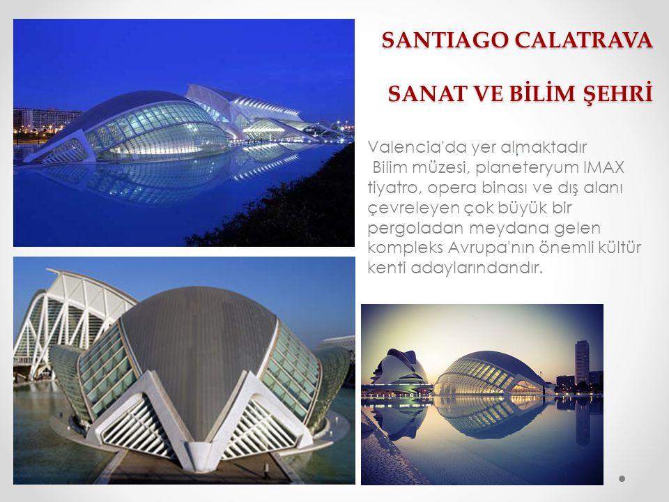SANTIAGO CALATRAVA SANAT VE BİLİM ŞEHRİ. Valencia'da yer almaktadır Bilim müzesi, planeteryum IMAX tiyatro, opera binası ve dış alanı çevreleyen çok b