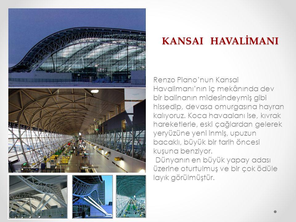 KANSAI HAVALİMANI KANSAI HAVALİMANI Renzo Piano'nun Kansai Havalimanı'nın iç mekânında dev bir balinanın midesindeymiş gibi hissedip, devasa omurgasın
